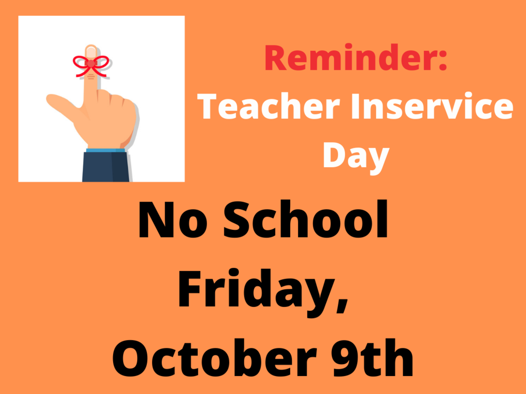 Reminder:  Teacher Inservice.  No School on Friday, October 9th.