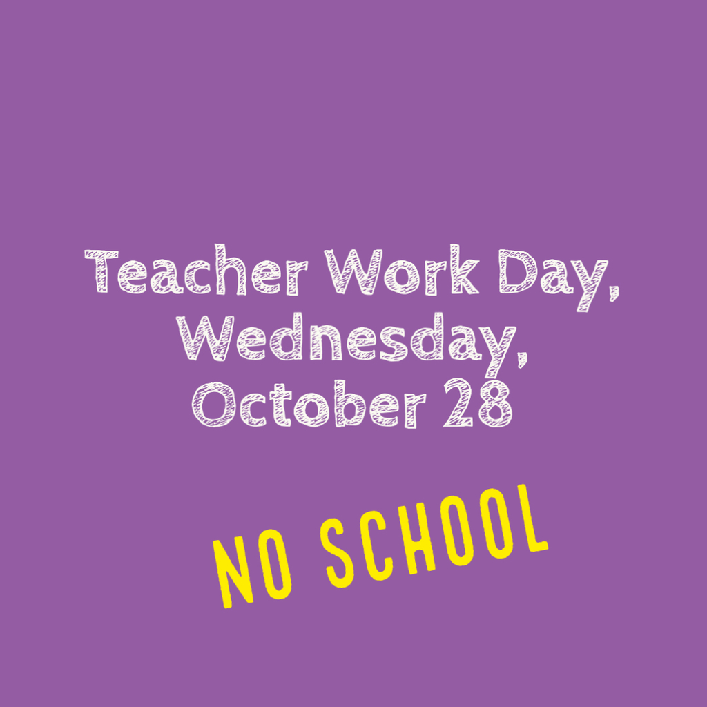 Teacher Work Day: No School October 28