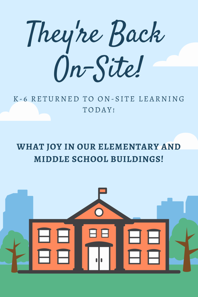 "Drawing of school with, ""They're back on-site! K-6 returned to on-site learning today! What joy in our elementary and middle school buildings!"
