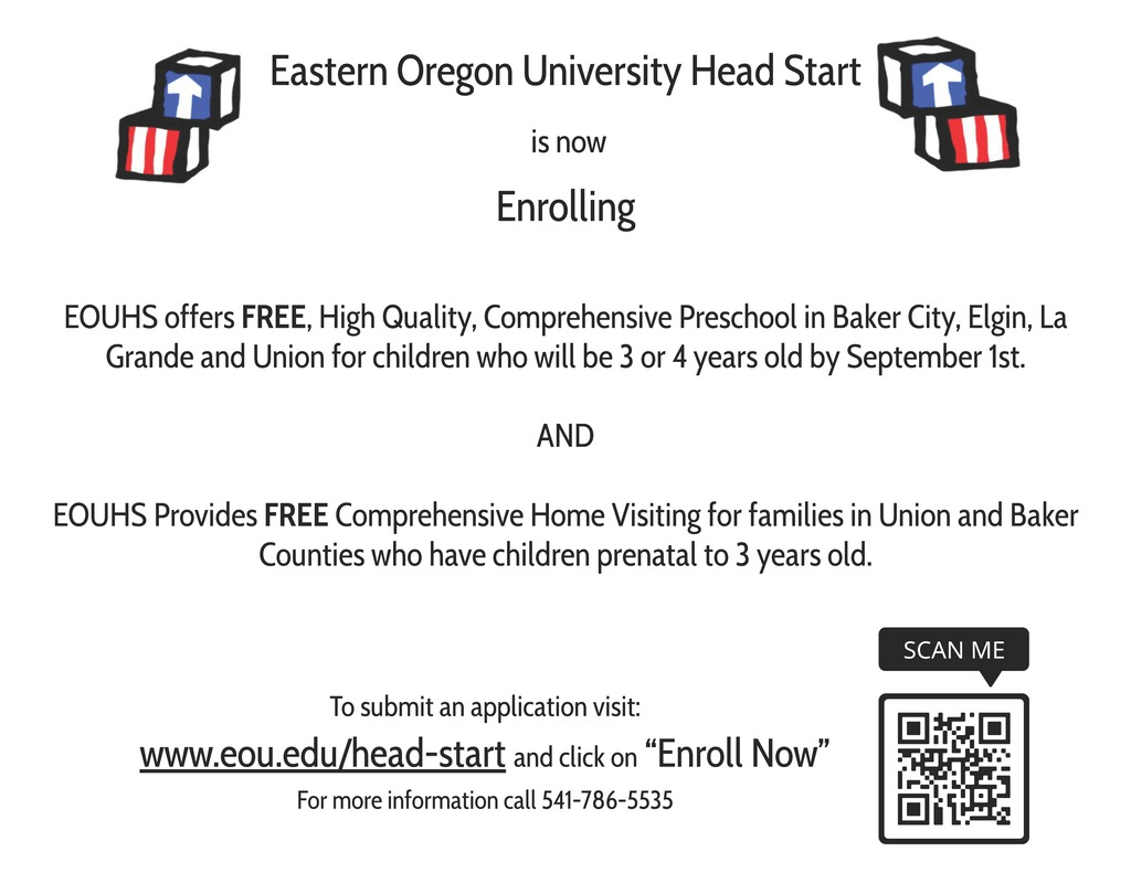 "Eastern Oregon University Head Start is now Enrolling EOUHS offers FREE, High Quality, Comprehensive Preschool in Baker City, Elgin, La Grande and Union for children who will be 3 or 4 years old by September 1st. AND EOUHS Provides FREE Comprehensive Home Visiting for families in Union and Baker Counties who have children prenatal to 3 years old.To submit an application visit: www.eou.edu/head-start and click on ""Enroll Now"" For more information call 541-786-5535"