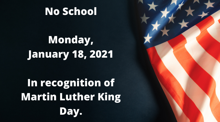 "Flag on black background with, ""No School.  Monday, January 18, 2021.  In recognition of Martin Luther King Day."""
