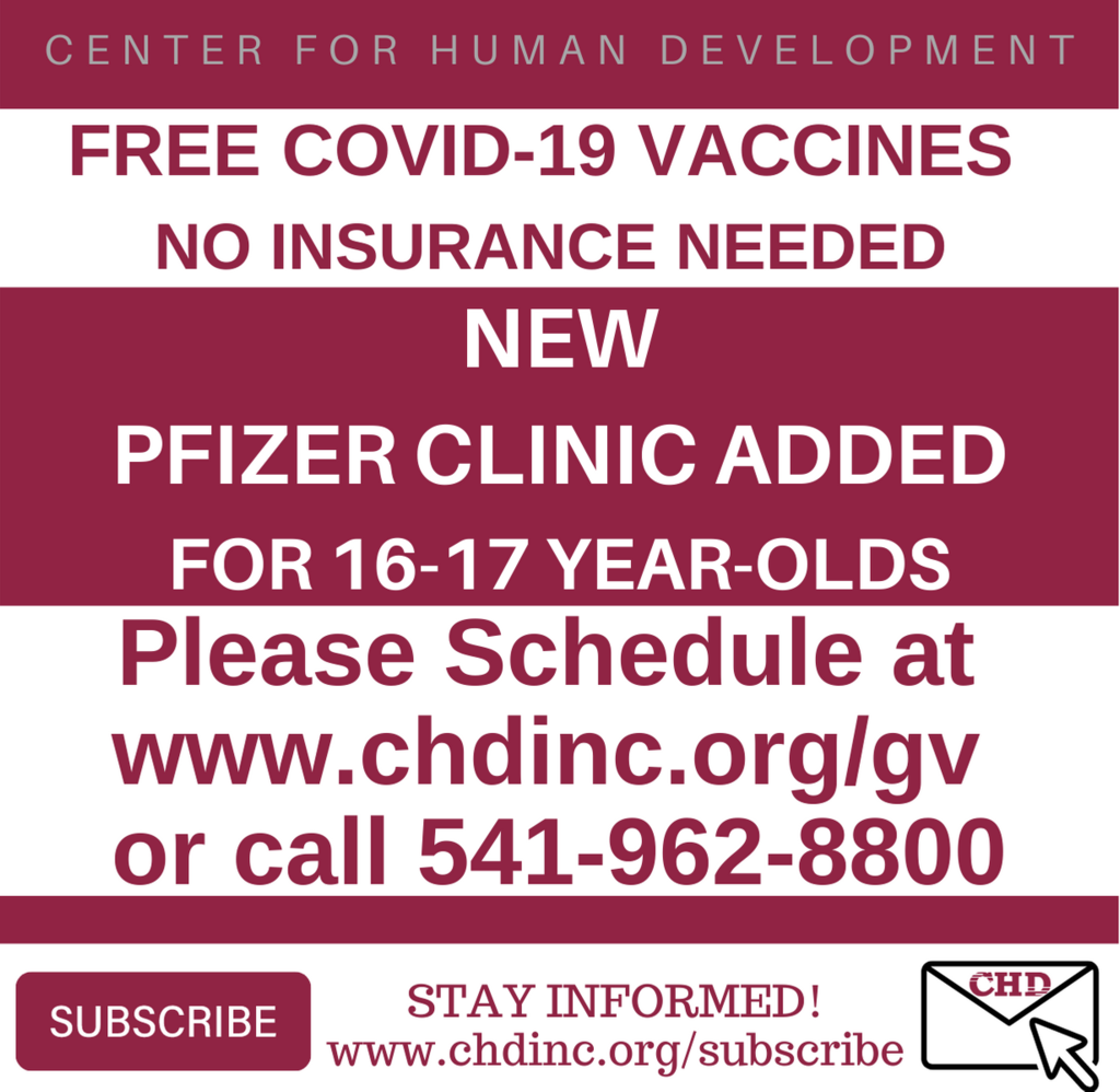 Center for Human Development; free COVID-19 vaccines; no insurance needed; New Pfizer clinic added for 16-17 year-olds; Please schedule at www.chdinc.org/gv or call 541-962-8800; Stay Informed!; www.chdinc.org/substitute