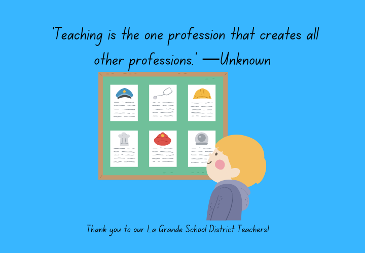 """Teaching is the one profession that creates  other professions."" while a little boy looks at a board of career reports. ""Thank you to our La Grande School District Teachers!"""