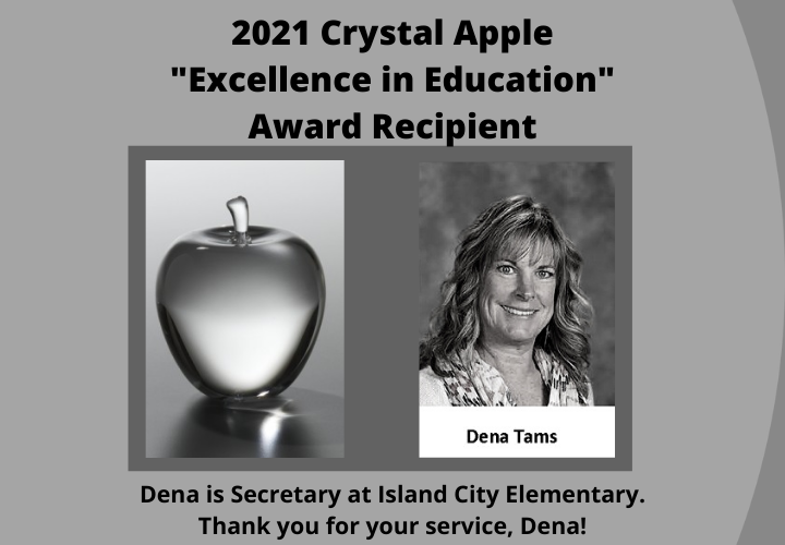 "2021 Crystal Apple ""Excellence in Education"" Award Recipient. Dena Tams. Dena is Secretary at Island City Elementary. Thank you for your service, Dena!"