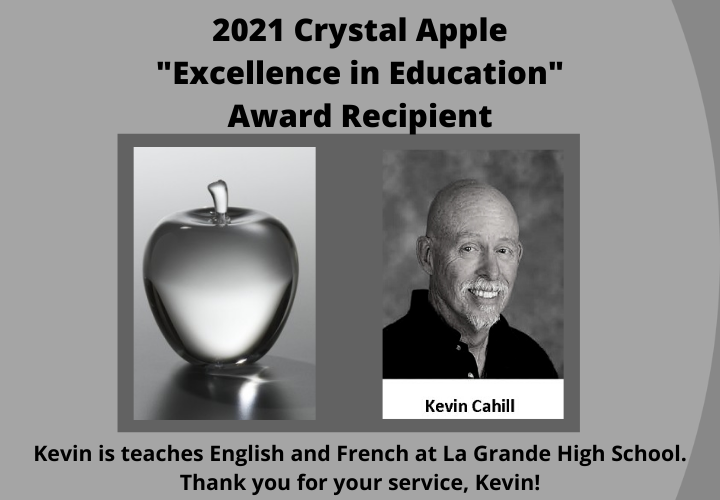 "2021 Crystal Apple ""Excellence in Education"" Award Recipient. Kevin Cahill. Kevin teaches English and French at La Grande High School.  Thank you, Kevin!"